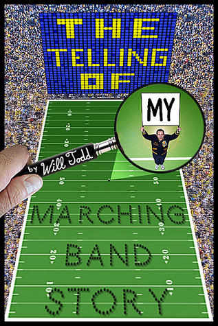 The Telling of My Marching Band Story by Will Todd