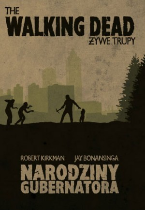 The Walking Dead. Żywe Trupy. Narodziny Gubernatora by Robert Kirkman