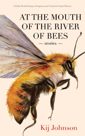 At the Mouth of the River of Bees by Kij Johnson