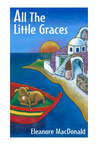 All The Little Graces by Eleanore MacDonald