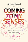 Coming to My Senses by Alyssa  Harad