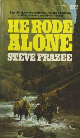 He Rode Alone by Steve Frazee