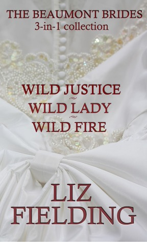 The Beaumont Brides. 3 in 1 Collection: Wild Justice, Wild Lady, Wild Fire