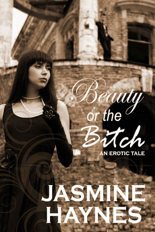 Beauty or the Bitch by Jasmine Haynes