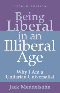 Being Liberal in an Illiberal Age by Jack Mendelsohn