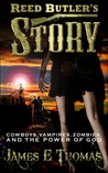Reed Butler's Story: cowboys vampires zombies and the power of God