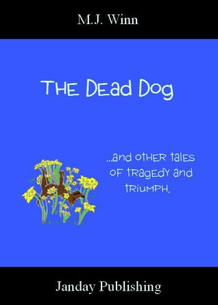 The DeadDog and Other Tales of Tragedy and Triumph by M.J. Winn