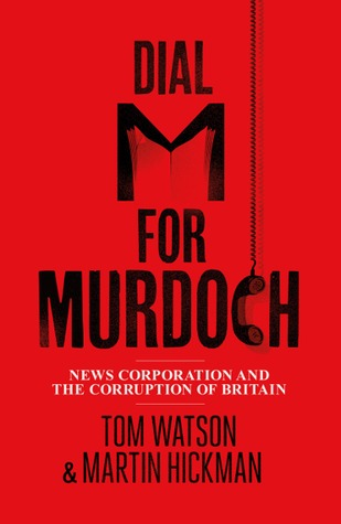 Dial 'M' for Murdoch – News Corporation and the corruption of... by Tom  Watson