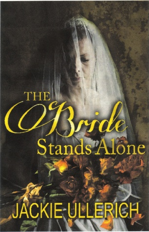 The Bride Stands Alone by Jackie Ullerich