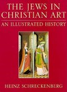 The Jews In Christian Art: An Illustrated History