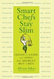 Smart Chefs Stay Slim: Lessons in Eating and Living From America's Best Chefs