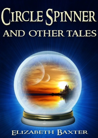 Circle Spinner and Other Tales by Elizabeth Baxter