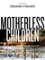 Motherless Children by Dennis  Fisher