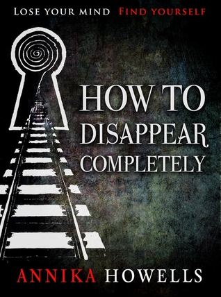 How to Disappear Completely by Annika Howells