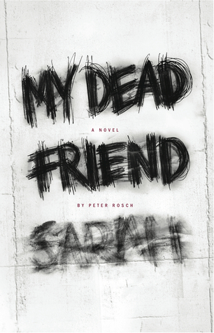 My Dead Friend Sarah by Peter Rosch