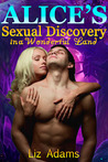 Alice's Sexual Discovery in a Wonderful Land by Liz Adams
