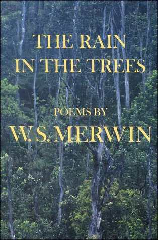 Rain in the Trees by W.S. Merwin