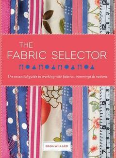 The Fabric Selector: The Essential Guide to Working with Fabrics, Trimmings and Notions