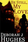 Be Still, My Love by Deborah J. Hughes