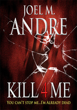 Kill 4 Me by Joel M. Andre