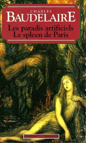Le Spleen de Paris - Les Paradis Artificiels by Charles Baudelaire