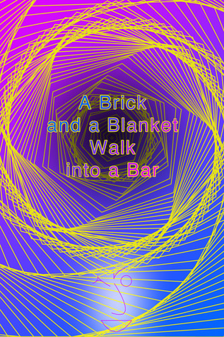 A brick and a blanket walk into a bar by Jarod Kintz