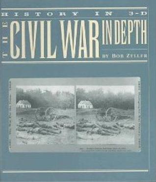 The Civil War in Depth by Bob Zeller