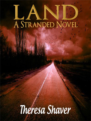 Land, A Stranded Novel by Theresa Shaver