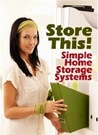 Store This! Simple Home Storage Systems & House Organization ... by Colette Leigh