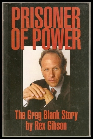 Prisoner Of Power: The Greg Blank Story