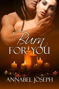 Burn for You by Annabel Joseph