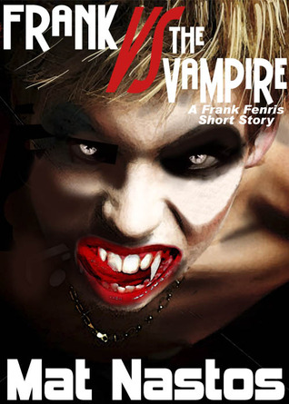 Frank Versus the Vampire by Mat Nastos