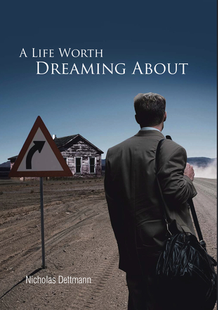A Life Worth Dreaming About by Nicholas Dettmann