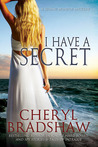 I Have a Secret by Cheryl Bradshaw