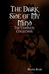 The Dark Side of My Mind - The Complete Collection