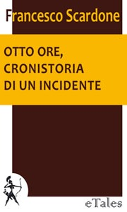 Otto ore, cronistoria di un incidente by Francesco Scardone