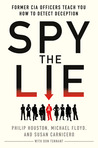 Spy the Lie: Three Former CIA Officers Reveal Their Secrets to Uncloaking Deception