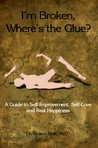 I'm Broken, Where's the Glue? - A Guide to Self Improvement, ... by Briana Blair