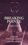 Breaking Pointe by Miriam Wenger-Landis