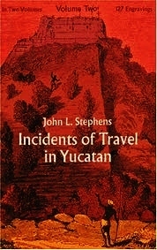 Incidents of Travel in Yucatan, Vol 2
