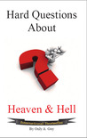 Hard Questions About Heaven and Hell by Only A. Guy