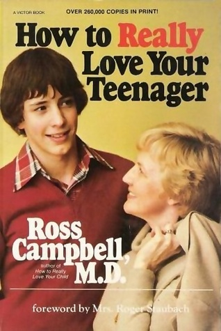 How to Really Love Your Teenager by Ross Campbell