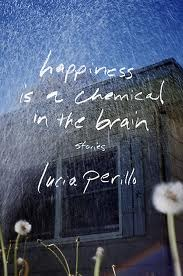 Happiness Is a Chemical in the Brain by Lucia Perillo