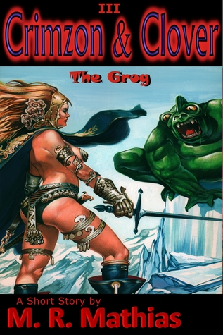 Crimzon & Clover III - The Grog by M.R. Mathias