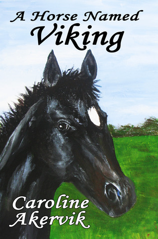 A Horse Named Viking by Caroline Akervik