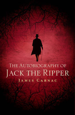 The Autobiography of Jack the Ripper by James Carnac