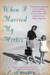 When I Married My Mother:A ...