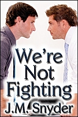 We're Not Fighting by J.M. Snyder