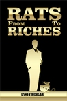 From Rats to Riches - How To Become A Self-Made Millionaire by Usher Morgan