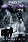 When Silver Moons Rise (Lost Immortals, #2)